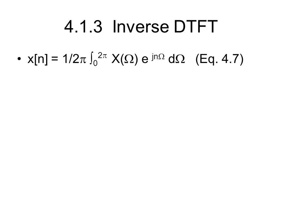4.1.3 Inverse DTFT x[n] = 1/2 02 X() e jn d (Eq. 4.7)
